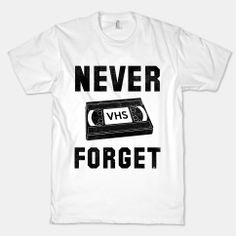Never Forget (VHS) #nostalgia #90s #vhs #tape #movies #shirt #funny #awesome #retro
