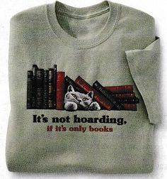Tell it to the lady who died under a pile of books when a bookshelf collapsed...but if you're optimist the tee is available at potpourrigift.com for 19.95