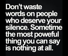 And they say silence isn't good for u .. Sometimes for other people it's the best thing for them