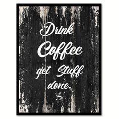 coffee, expresso, latte, mocha, tea, quotes, art, decor, homedecor, caffeine, wine.