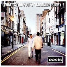 (What's the Story) Morning Glory? by Oasis... forever one of my favorite albums