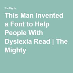 This Man Invented a Font to Help People With Dyslexia Read | The Mighty