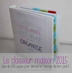 """""""Cette année c'est décidé je m'organise"""" Classeur maison 2015 à imprimer gratuitement  accroalorganisation """