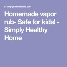 Homemade vapor rub- Safe for kids! - Simply Healthy Home Decongestant, Homemade, Bathroom, Learning, Healthy, Kids, Washroom, Young Children, Boys
