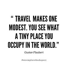 Travel quote #12 Travel Quotes, Budapest, Life Quotes, Explore, Instagram, Quotes About Life, Quote Life, Living Quotes, Quotes On Life