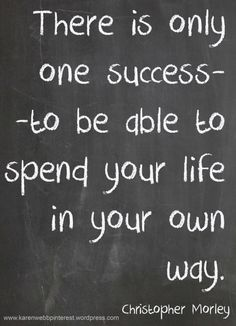 There is only one success--to be able to spend your life in your own way. - Christopher Morley #motivation