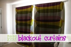 Blackout curtains I went to Joann Fabric and found some blackout lining. (It comes on a big roll back by their upholstery fabric and you can buy it by the yard.)  Cut your piece of curtain lining slightly smaller along all edges, and then attach your lining near the top of the your curtains, right below whatever sort of hem you have at the top.    http://www.makeit-loveit.com/
