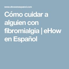Cómo cuidar a alguien con fibromialgia | eHow en Español