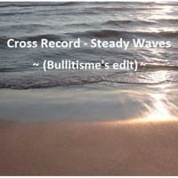 Cross Record - Steady Waves (Bullitisme 's Edit) by Lieven P a.k.a BuLLitisme on SoundCloud