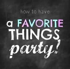 splendid actually: how to have a FAVORITE THINGS PARTY
