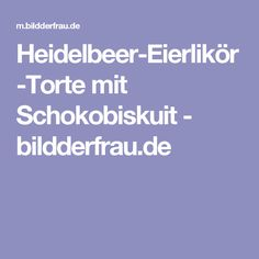 Heidelbeer-Eierlikör-Torte mit Schokobiskuit - bildderfrau.de