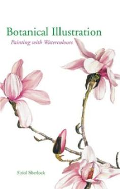 Botanical Illustration Painting With Watercolours (Book) : Sherlock, Siriol : Siriol Sherlock's techniques for capturing flowers and plants are beautifully simple--yet they yield remarkable results that earned her the 2005 Artists Choice Award. More than 150 stunning fine-art illustrations of both finished works and key stages of the painting appear throughout this exquisite guide, illuminating the instructions. All the various materials are covered, along with traditional and experimental…