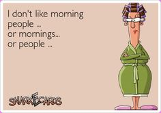 I don't like morning people … or mornings… or people … | Snarkecards CoM!