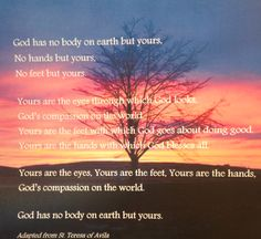 God has no body on earth but ours!
