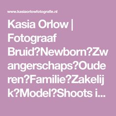 Kasia Orlow | Fotograaf Bruid❖Newborn❖Zwangerschaps❖Ouderen❖Familie❖Zakelijk❖Model❖Shoots in de studio of op locatie