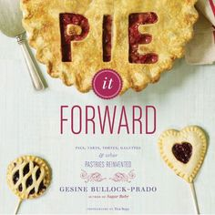 Pie it Forward by Gesine Bullock-Prado...have, now to make a recipe from it!