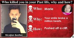 <b>Nicajian</b>, you were killed because you were just too good for the world and too amazing to handle. You died in the most spectacular way and people still remember how amazing your personality in past life was. Share this with your friends and let them know how you got killed in your past life, how and by whom.