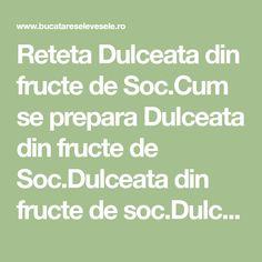 Reteta Dulceata din fructe de Soc.Cum se prepara Dulceata din fructe de Soc.Dulceata din fructe de soc.Dulceturi deosebite, Dulceata din fructe de Soc