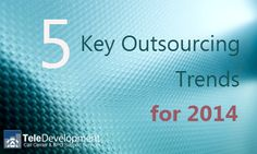 Five Key Outsourcing Trends For 2014: Be on top of today's trends in the marketplace despite the quickly shifting competitive dynamics through TeleDevelopment's wide array of flexible services. Contact us to learn mroe: http://www.teledevelopment.com/