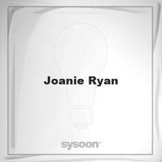 Joanie Ryan: Page about Joanie Ryan #member #website #sysoon #about