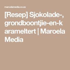 [Resep] Sjokolade-, grondboontjie-en-karameltert   Maroela Media