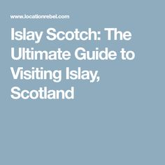 Islay Scotch: The Ultimate Guide to Visiting Islay, Scotland