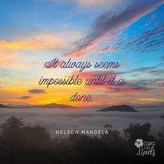 "What's that ""impossible"" thing on your list? Sometimes the ""impossible"" is possible once you just get started."