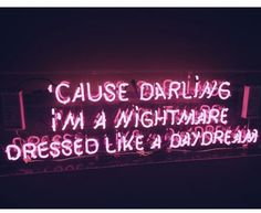 'cause darling i'm a nightmare dressed like a daydream - neon sign Neon Quotes, Lyric Quotes, Life Quotes, Neon Words, The Words, Mots Forts, Neon Aesthetic, Aesthetic Girl, Neon Lighting