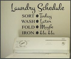 Laundry Room Decor.. Vinyl Wall Lettering Laundry Room Funny Schedule by WallsThatTalk, $13.00 sounds like me!