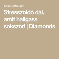 Stresszoldó dal, amit hallgass sokszor! | Diamonds Did You Know, Diamonds, Relax, Diamond