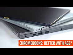 Chromebooks: Better With Age? After All These Years, Chromebook, Age, Youtube