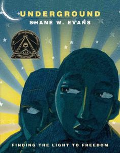 Underground by Shane W. Evans.  A family silently crawls along the ground. They run barefoot through unlit woods, sleep beneath bushes, take shelter in a kind stranger's home. Where are they heading? They are heading for Freedom by way of the Underground Railroad.  WALSH JUVENILE  E450 .E94 2011