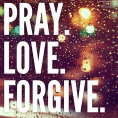 Did you pray today? Did you love like Jesus today? Did you forgive those who sinned against you today?