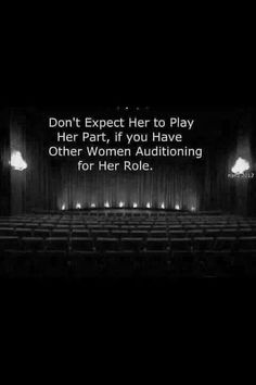 .Don't expect her to play her part, if you have other women auditioning for her role. +++Visit http://www.thatdiary.com/ for more quotes + advice on #relationship and #love
