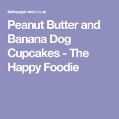 Peanut Butter and Banana Dog Cupcakes - The Happy Foodie