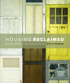 Housing Reclaimed: Sustainable Homes for Next to Nothing by Jessica Kellner, http://www.amazon.ca/dp/B006G0CYMA/ref=cm_sw_r_pi_dp_2tqztb1FPCF2R