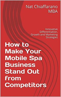 How to Make Your Mobile Spa Business Stand Out from Competitors: Innovative Differentiation, Growth and Marketing Strategies by Nat Chiaffarano MBA http://www.amazon.com/dp/B00M3F1LYE/ref=cm_sw_r_pi_dp_t0CCwb0N0JJWV