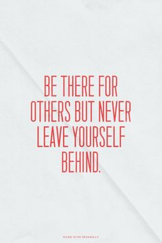 Be there for others but never leave yourself behind.   unluckymonster made this with Spoken.ly