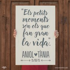 """Los pequeños momentos son los que hacen grande la vida."" Frase para el gran dia de Aniol y Tània. Tablet 40x60cm en color blanco y serigrafia gris oscuro.  https://instagram.com/woowlow/  #Design #Rustic #Handmade #Signane #Weddingideas #Handpainted #Wooden #Wood #Events #Boda #InspirationDeco"