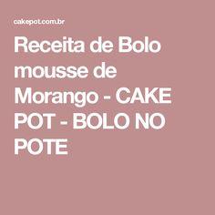 Receita de Bolo mousse de Morango - CAKE POT - BOLO NO POTE