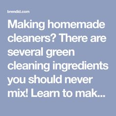 Making homemade cleaners? There are several green cleaning ingredients you should never mix! Learn to make safe effective DIY cleaners for natural cleaning.