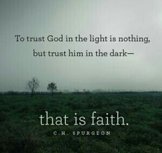 """""""To trust God in the light is nothing, but trust him in the dark—that is faith. Spurgeon) Psalm O thou my God, save thy servant that trusteth in thee. Bible Quotes, Bible Verses, Me Quotes, Scriptures, Quotes On Prayer, Faith Scripture, Godly Quotes, God Prayer, Encouragement Quotes"""