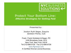 Protect Your Bottom Line:Effective Strategies for Getting Paid Presented by: Jocelyn Ruth Nager, Esquire Jackelyn Florez, CLA … Credit Collection, Frank Frank, Amp, Swimming