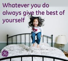 Whatever you do always give the best of yourself #Quotes #GEHealthcare