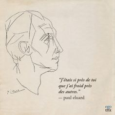 "Picasso line drawing, ""I was so close to you that I feel cold near others"" Paul Eluard, French poet Words Quotes, Love Quotes, Sayings, More Than Words, Some Words, Mots Forts, Motivational Quotes, Inspirational Quotes, Poem A Day"