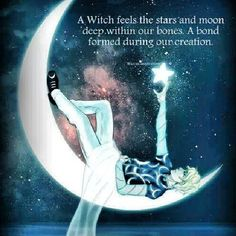 )O( A witch feels the stars and moon deep within our bodies.  A bond formed during our creation.