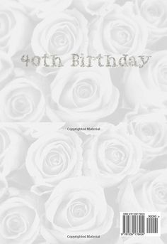 """40th Birthday: White Rose Bling 