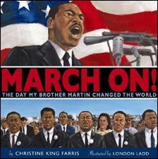 Farris, C. K. (2008). March on!: The day my brother Martin changed the world. New York, NY: Scholastic Press. Call# J B King