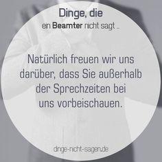 Natürlich freuen wir uns darüber, dass Sie außerhalb der Sprechzeiten bei uns vorbeischauen.  Mehr Sprüche: www.dinge-nicht-sagen.de
