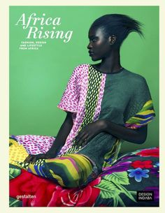 Africa Rising: Fashion, Lifestyle and Design from Africa: Fashion, Design and Lifestyle from Africa Die Antwoord, Moda Afro, African Fashion Designers, Dynamic Design, African Design, African Style, Mood, Africa Fashion, West Africa